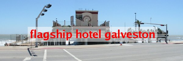 flagship hotel galveston